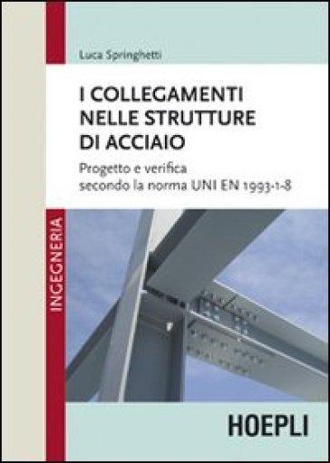 I collegamenti nelle strutture in acciaio - Luca Springhetti | Thecosgala.com
