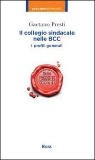 Il collegio sindacale nelle BCC. I profili generali - Gaetano Presti  