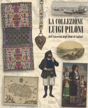 La collezione Luigi Piloni dell'Università degli Studi di Cagliari. Ediz. a colori - R. Ladogana  