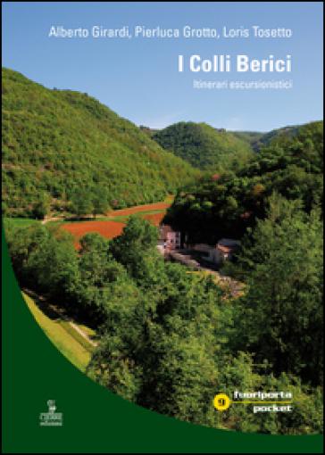 I colli Berici. Itinerari escursionistici. Con carta escursionistica 1:30.000 - Alberto Girardi  