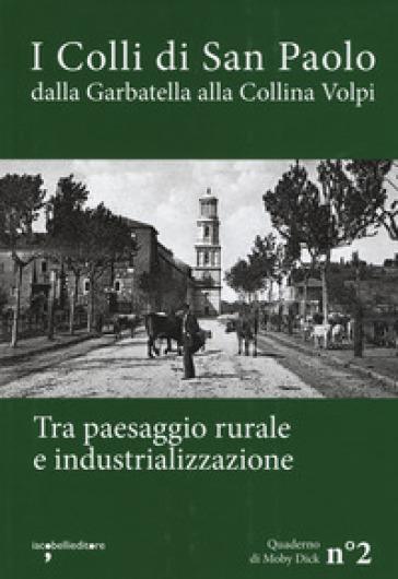 I colli di San Paolo. Dalla Garbatella alla Collina Volpi tra paesaggio rurale e industrializzazione -  pdf epub