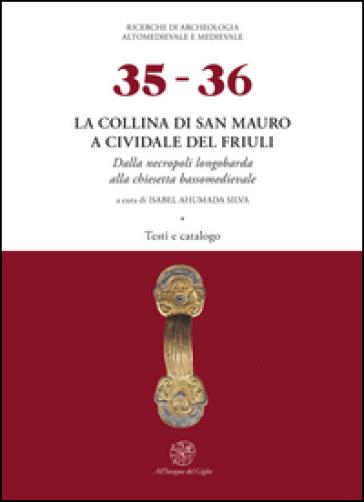 La collina di San Mauro a Cividale del Friuli. Dalla necropoli longobarda alla chiesetta bassomedievale. Con tavole - I. Ahumada Silva |
