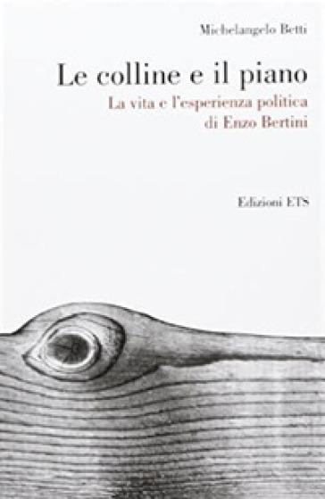 Le colline e il piano. La vita e l'esperienza politica di Enzo Bertini - Michelangelo Betti | Kritjur.org