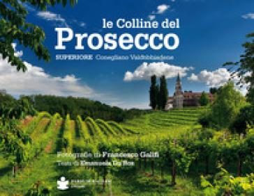 Le colline del prosecco. Ediz. italiana e inglese - Francesco Galifi | Jonathanterrington.com