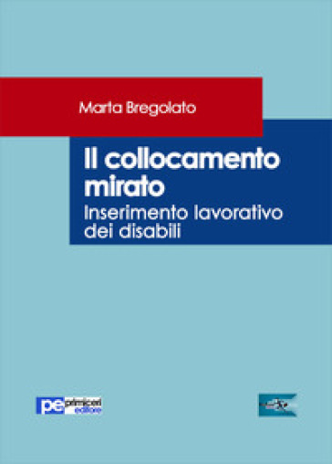 Il collocamento mirato. Inserimento lavorativo dei disabili - Marta Bregolato |
