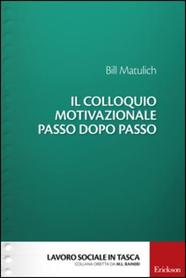 Il colloquio motivazionale passo dopo passo - Bill Matulich  