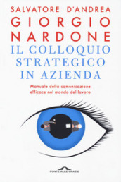 Il colloquio strategico in azienda. Manuale della comunicazione efficace nel mondo del lavoro - Salvatore D'Andrea, Giorgio Nardone