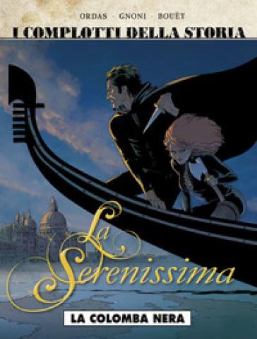 La colomba nera. La Serenissima. 1. - Patrice Ordas |