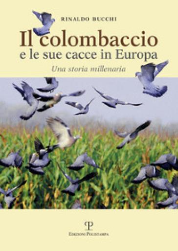Il colombaccio e le sue cacce in Europa. Una storia millenaria - Rinaldo Bucchi | Thecosgala.com