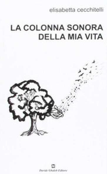 La colonna sonora della mia vita - Elisabetta Cecchitelli |
