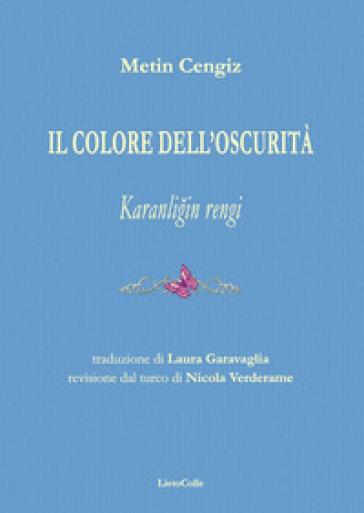 Il colore dell'oscurità-Karanligin rengi. Ediz. bilingue - Metin Cengiz |