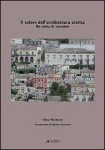 Il colore dell'architettura storica. Un tema di restauro - Oliva Muratore | Rochesterscifianimecon.com