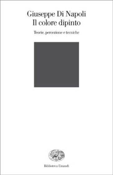 Il colore dipinto. Teorie, percezione e tecniche - Giuseppe Di Napoli   Thecosgala.com