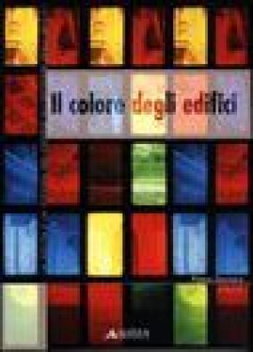 Il colore degli edifici. La scelta e la stesura del colore all'esterno degli edifici - P. Zennaro |