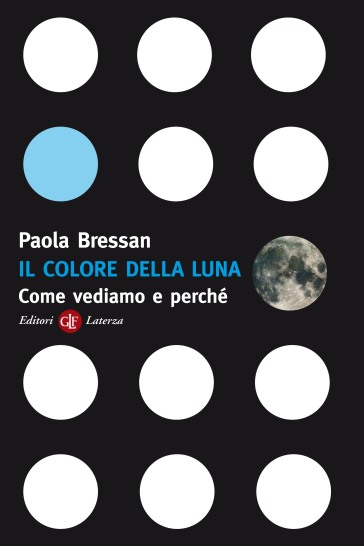 Il colore della luna. Come vediamo e perché - Paola Bressan  