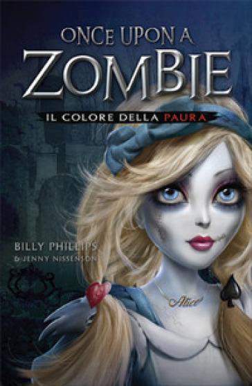 Il colore della paura. Once upon a zombie. 1. - Billy Phillips | Rochesterscifianimecon.com