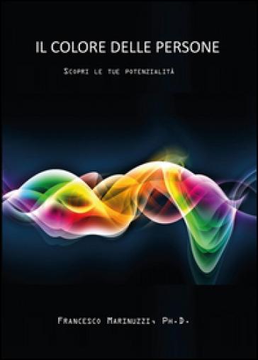 Il colore delle persone. Scopri le tue potenzialità - Francesco Marinuzzi pdf epub