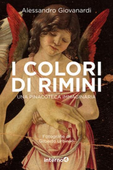 I colori di Rimini. Una pinacoteca immaginaria. Ediz. a colori - Alessandro Giovanardi |