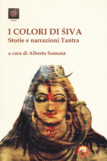 I colori di Shiva. Storie e narrazioni tantra - A. Samonà | Kritjur.org