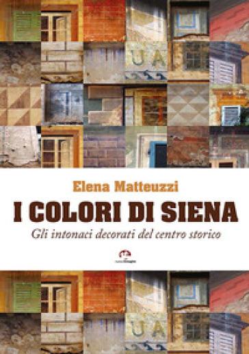 I colori di Siena. Gli intonaci decorati del centro storico - Elena Matteuzzi | Thecosgala.com