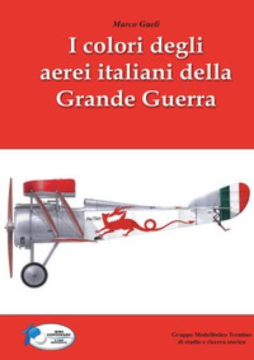 I colori degli aerei italiani della grande guerra. Ipotesi e certezze - Marco Gueli pdf epub