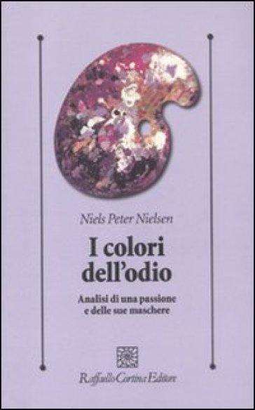 I colori dell'odio. Analisi di una passione e delle sue maschere - Niels Peter Nielsen   Rochesterscifianimecon.com
