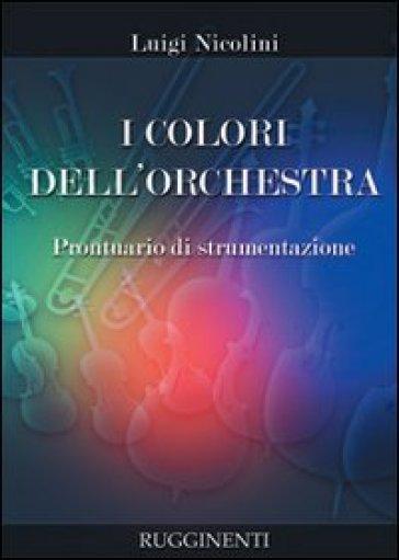 I colori dell'orchestra. Prontuario di strumentazione - Luigi Nicolini  