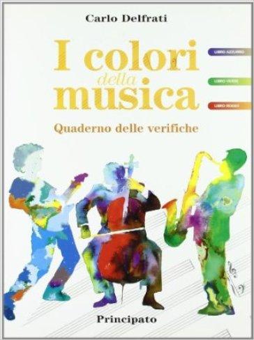 I colori della musica. Quaderno delle verifiche. Per la Scuola media - Carlo Delfrati |