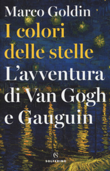 I colori delle stelle. L'avventura di Van Gogh e Gauguin - Marco Goldin | Jonathanterrington.com
