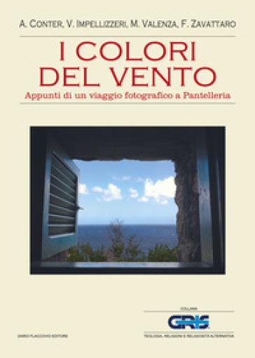 I colori del vento. Appunti di un viaggio fotografico a Pantelleria - Vito Impellizzeri  