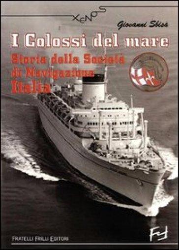 I colossi del mare. Storia della società di navigazione Italia - Giovanni Sbisà |