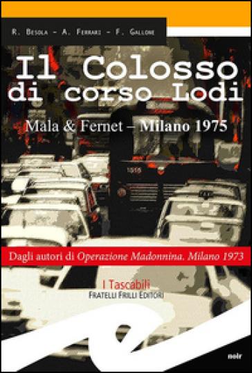 Il colosso di Corso Lodi. Mala & Fernet, Milano 1975 - Riccardo Besola  
