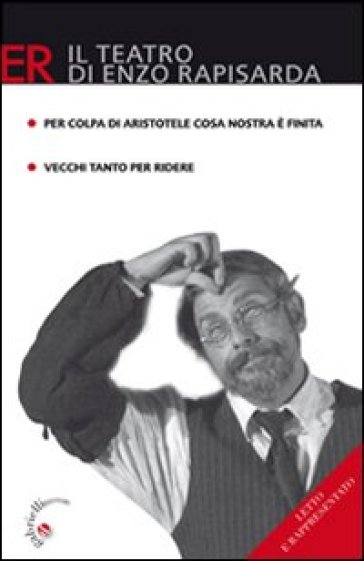 Per colpa di Aristotele Cosa Nostra è finita. Commedia brillante in due atti-Vecchi tanto per ridere. Commedia in due atti - Enzo Rapisarda |