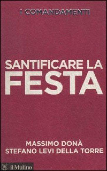 I comandamenti. Santificare la festa - Massimo Donà   Ericsfund.org