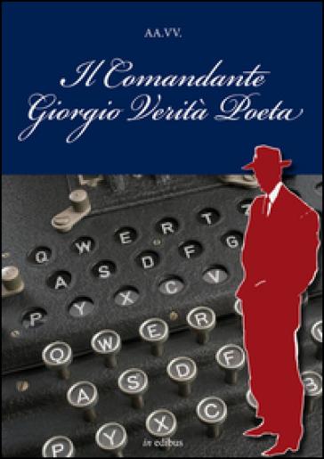 Il comandante Giorgio Verità Poeta - A. Tirondola  