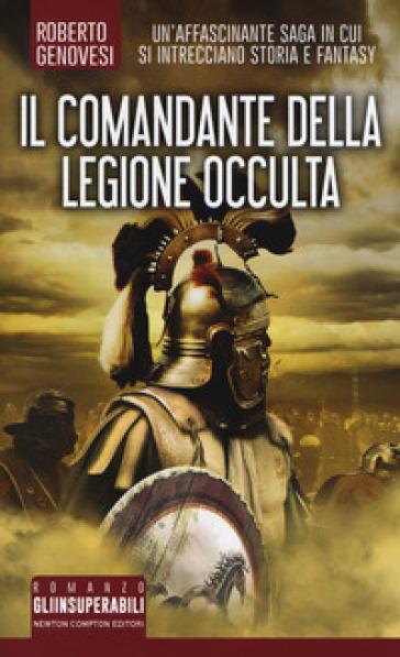 Il comandante della legione occulta - Roberto Genovesi |