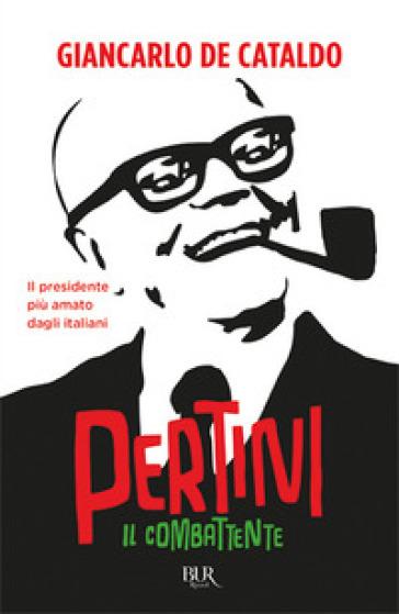 Il combattente. Come si diventa Pertini - Giancarlo De Cataldo | Rochesterscifianimecon.com