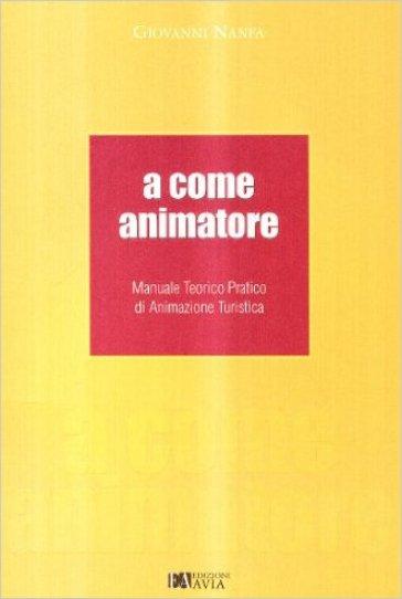 A come animatore. Manuale teorico pratico di animazione turistica - Giovanni Nanfa |