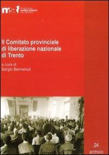 Il comitato provinciale di liberazione nazionale di Trento. Inventario dell'archivio e verbali (1945-1946) - Stefano Benvenuti  