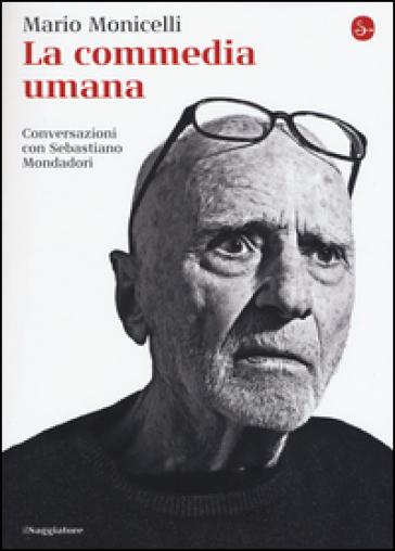 La commedia umana. Conversazioni con Sebastiano Mondadori - Mario Monicelli | Thecosgala.com