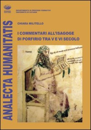 I commentari all'isagoge di Porfirio tra V e VI secolo - Chiara Militello |