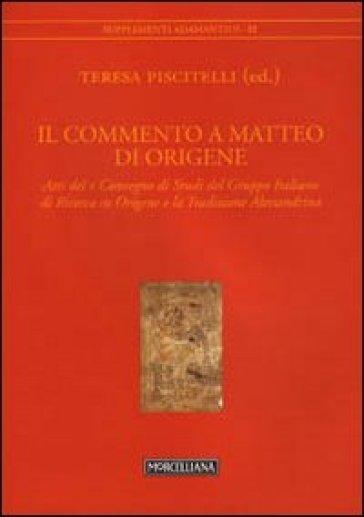 Il commento a Matteo di Origene. Atti del X Convegno di studi del Gruppo Italiano di ricerca su Origene - T. Piscitelli |