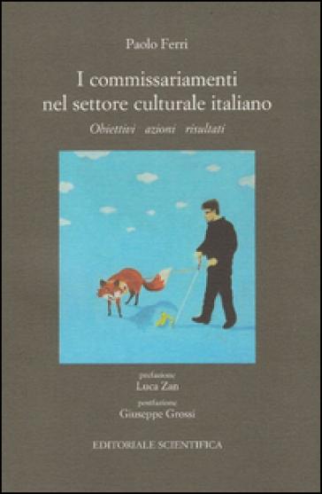 I commissariamenti nel settore culturale italiano. Obiettivi azioni risultati - Paolo Ferri |