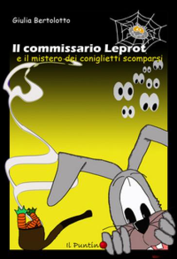Il commissario Leprot. Il mistero dei coniglietti scomparsi - Giulia Bertolotto |