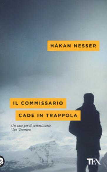 Il commissario cade in trappola - Hakan Nesser | Rochesterscifianimecon.com