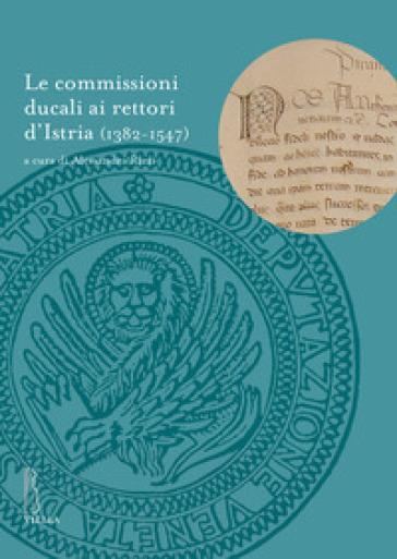 Le commissioni ducali ai rettori d'Istria (1382-1547) - A. Rizzi |
