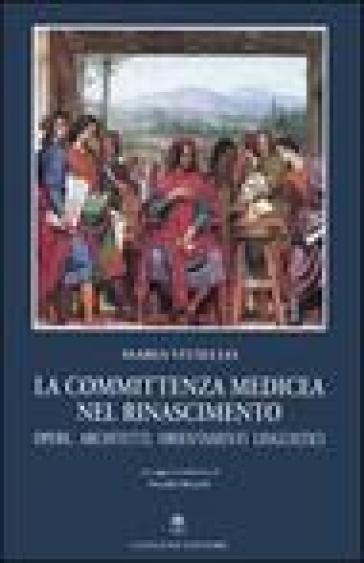 La committenza medicea nel Rinascimento. Opere, architetti, orientamenti linguistici - Maria Vitiello |
