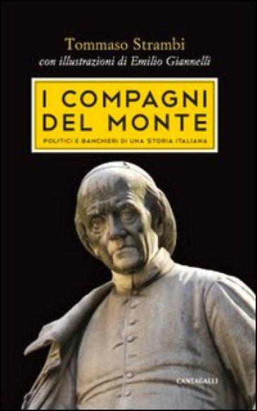 I compagni del Monte. Politici e banchieri di una storia italiana - Tommaso Strambi |