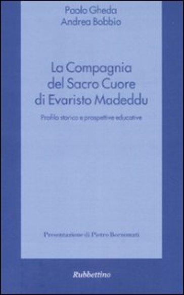 La compagnia del Sacro Cuore di Evaristo Madeddu. Profilo storico e prospettive educative - Paolo Gheda  