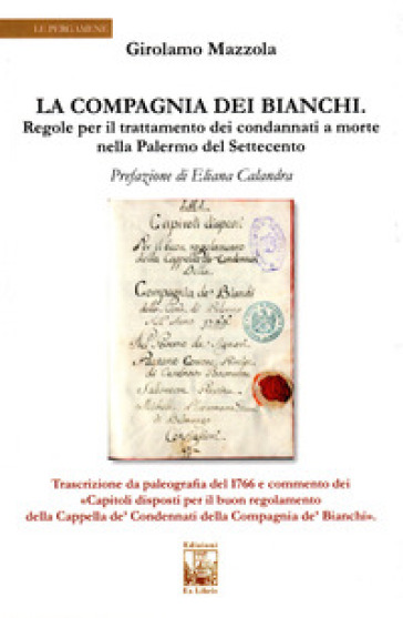 La compagnia dei bianchi. Regole per il trattamento dei condannati a morte nella Palermo del Settecento - Girolamo Mazzola | Kritjur.org